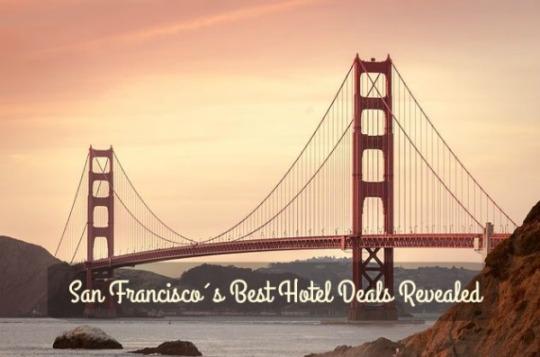 San Francisco Hotel Deals Revealed Your Dream Destinations